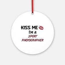 Kiss Me I'm a SPORT PHOTOGRAPHER Ornament (Round)