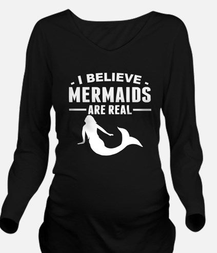 I Believe Mermaids Are Real Long Sleeve Maternity