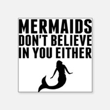 Mermaids Dont Believe In You Either Sticker