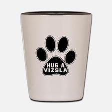 Hug A Vizsla Dog Shot Glass