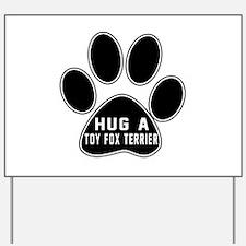Hug A Toy Fox Terrier Dog Yard Sign