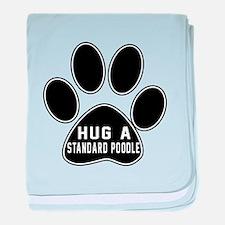 Hug A Standard Poodle Dog baby blanket