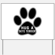 Hug A Skye Terrier Dog Yard Sign