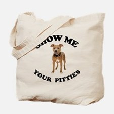 Show me your pitties Tote Bag