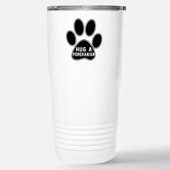 Hug A Pomeranian Dog Stainless Steel Travel Mug