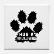 Hug A Polish Lowland Sheepdog Dog Tile Coaster