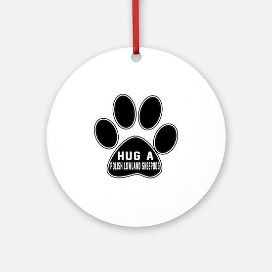 Hug A Polish Lowland Sheepdog Dog Round Ornament