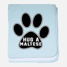 Hug A Maltese Dog baby blanket