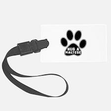 Hug A Maltese Dog Luggage Tag