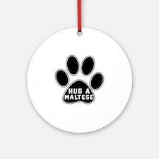 Hug A Maltese Dog Round Ornament