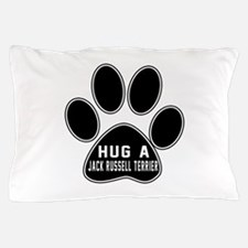 Hug A Jack Russell Terrier Dog Pillow Case