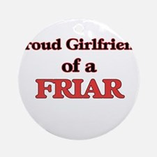 Proud Girlfriend of a Friar Round Ornament