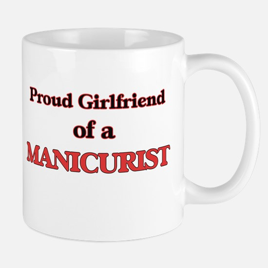 Proud Girlfriend of a Manicurist Mugs