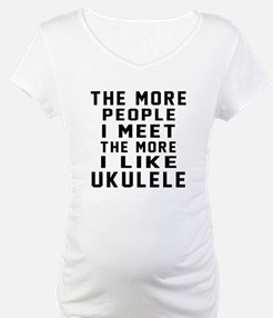 I Like More Ukulele Shirt