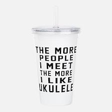 I Like More Ukulele Acrylic Double-wall Tumbler