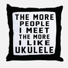 I Like More Ukulele Throw Pillow