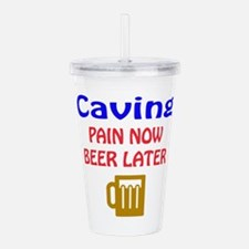 Caving Pain now Beer l Acrylic Double-wall Tumbler