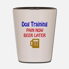 Dog Training Pain now Beer later Shot Glass