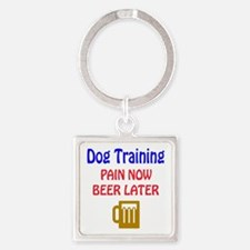Dog Training Pain now Beer later Square Keychain