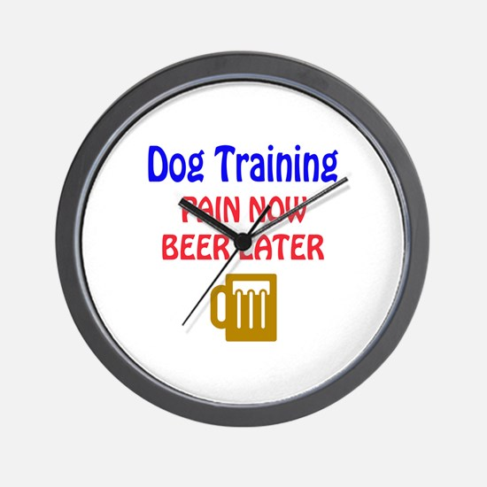 Dog Training Pain now Beer later Wall Clock