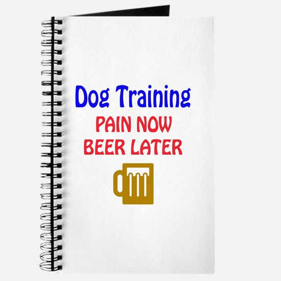 Dog Training Pain now Beer later Journal