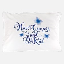 Have Courage Pillow Case
