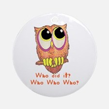 Owl Who did it? Ornament (Round)