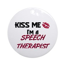 Kiss Me I'm a SPEECH THERAPIST Ornament (Round)
