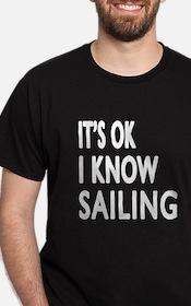 It Is Ok I Know Sailing T-Shirt