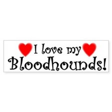 I Love My Bloodhounds Bumper Bumper Sticker