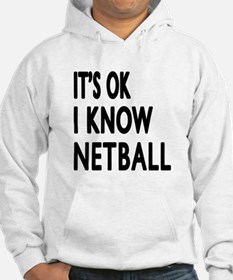 It Is Ok I Know Netball Hoodie