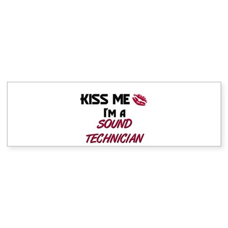 Kiss Me I'm a SOUND TECHNICIAN Bumper Sticker