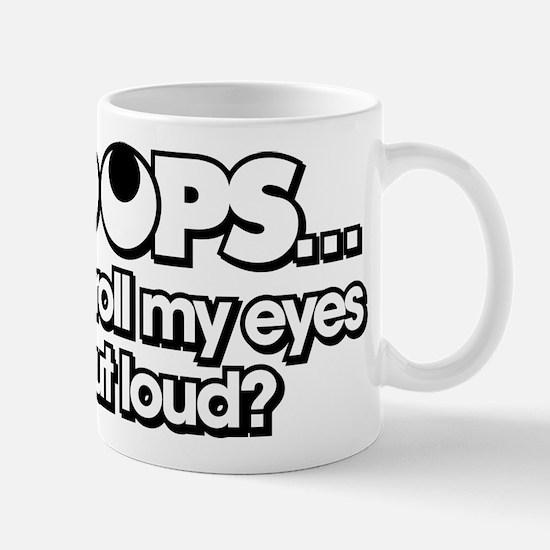Oops Did I Roll My Eyes Out Loud Mug