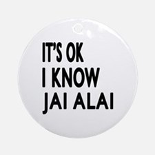 It Is Ok I Know Jai Alai Round Ornament