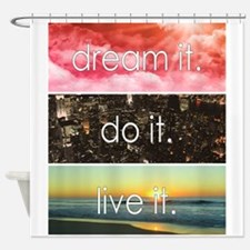 Dream It Do It Live It Shower Curtain