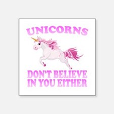 Unicorns Don't Believe In You Sticker