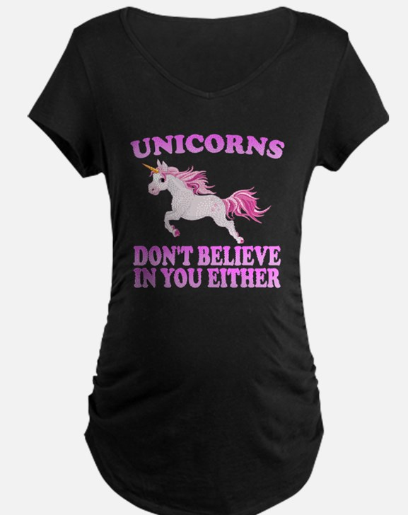 Unicorns Don't Believe In You Maternity T-Shirt