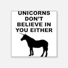 Unicorns Don't Believe In You Sticker
