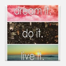 Dream It Do It Live It Tile Coaster