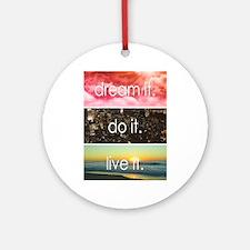 Dream It Do It Live It Round Ornament