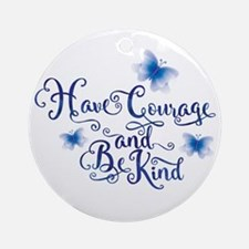 Have Courage Round Ornament
