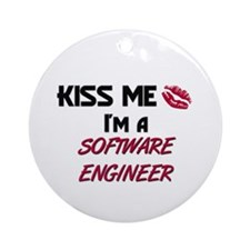 Kiss Me I'm a SOFTWARE ENGINEER Ornament (Round)