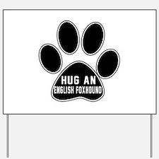 Hug An English Foxhound Dog Yard Sign