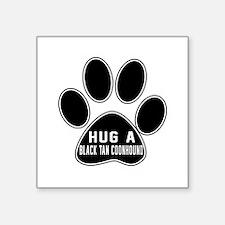 "Hug A Black & Tan Coonhound Square Sticker 3"" x 3"""