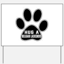 Hug A Belgian Laekenois Dog Yard Sign