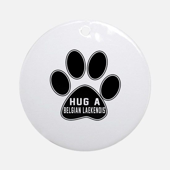 Hug A Belgian Laekenois Dog Round Ornament