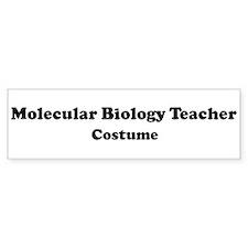 Molecular Biology Teacher cos Bumper Bumper Bumper Sticker