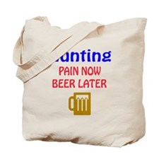 Hunting Pain now Beer later Tote Bag