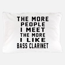 I Like More Bass Clarinet Pillow Case
