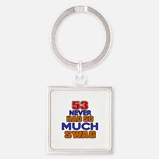 53 Never Had So Much Swag Square Keychain